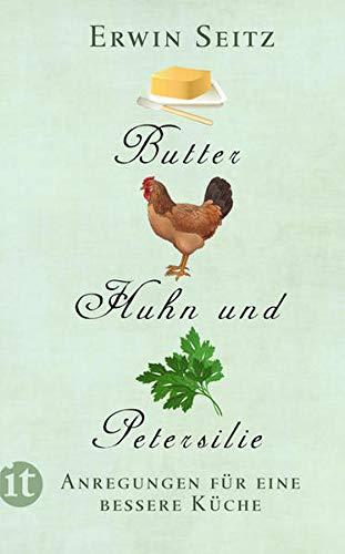 Butter, Huhn und Petersilie: Anregungen für eine bessere Küche...