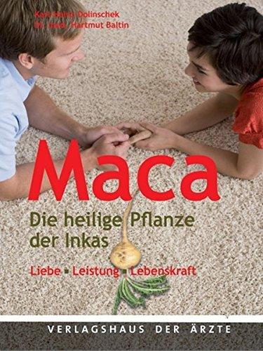 Maca: Die heilige Pflanze der Inkas Liebe - Leistung - Lebensfreude -...