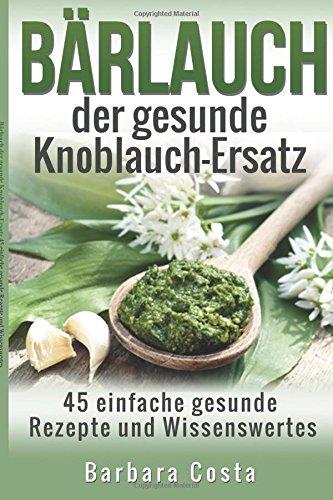 Baerlauch der gesunde Knoblauch-Ersatz: 45 einfache gesunde Rezepte...