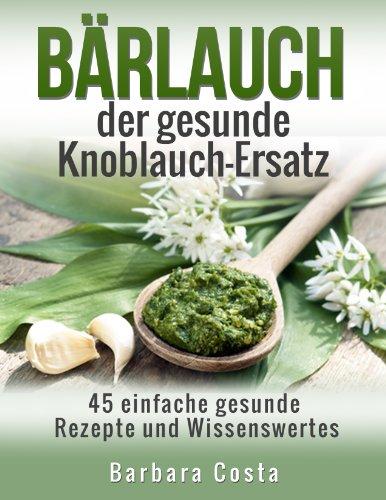 Bärlauch der gesunde Knoblauch-Ersatz: 45 einfache gesunde Rezepte...