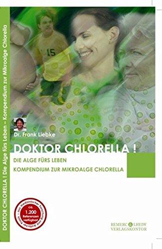 Doktor Chlorella! Die Alge fürs Leben. Kompendium zur Mikroalge...