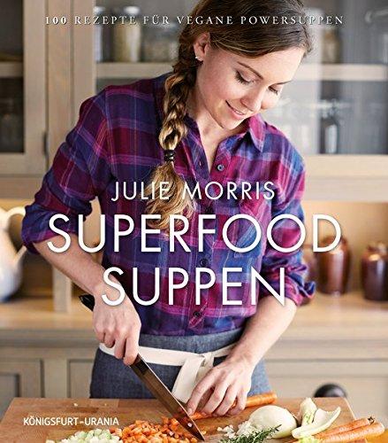 Superfood Suppen: 100 Rezepte für vegane Powersuppen (vegane Suppen,...