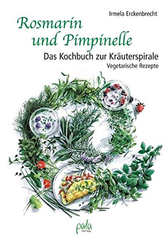 Rosmarin und Pimpinelle: Das Kochbuch zur Kräuterspirale....