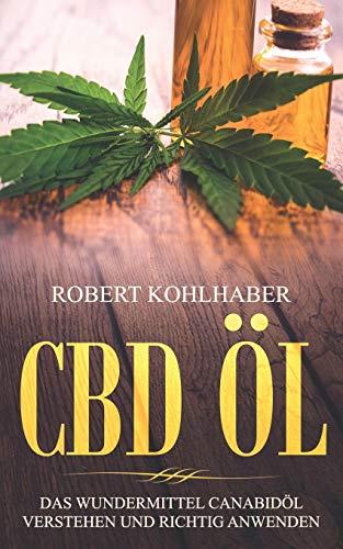 CBD Öl: Das Wundermittel Canabidöl verstehen und richtig anwenden: I...