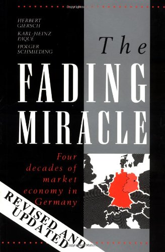 The Fading Miracle: Four Decades of Market Economy in Germany...