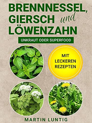 Brennnessel, Giersch und Löwenzahn: Unkraut oder Superfood - Mit...