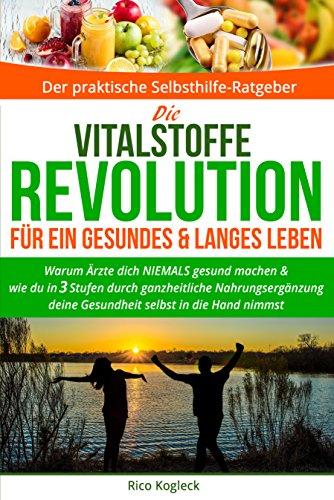 Die Vitalstoffe Revolution für ein gesundes & langes Leben: Warum...