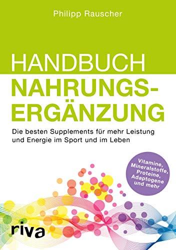 Handbuch Nahrungsergänzung: Die besten Supplements für mehr Leistung...