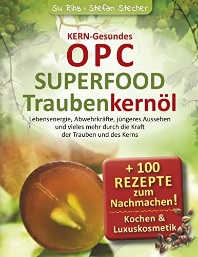 KERN-Gesundes OPC - SUPERFOOD Traubenkernöl: Lebensenergie,...