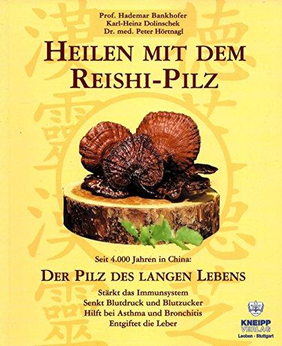 Heilen mit dem Reishi-Pilz : seit 4000 Jahren in China: der Pilz des...
