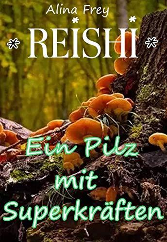 Reishi - Pilz mit Superkräften: Pilz der Unsterblichkeit
