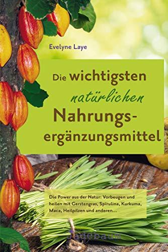 Die wichtigsten natürlichen Nahrungsergänzungsmittel: Die Power aus...