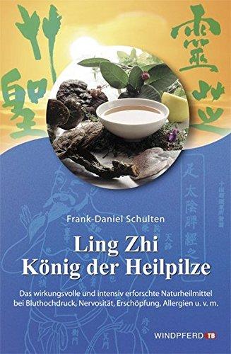 Ling Zhi. König der Heilpilze: Der chinesische Reishi, göttlicher...