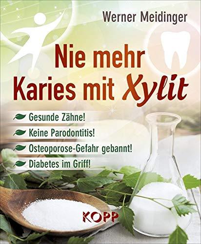 Nie mehr Karies mit Xylit: Gesunde Zähne! - Keine Parodontitis! -...