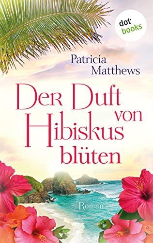 Der Duft von Hibiskusblüten: Roman