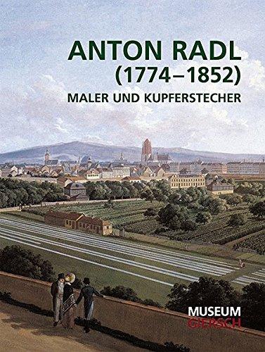 Anton Radl (1774-1852): Maler und Kupferstecher